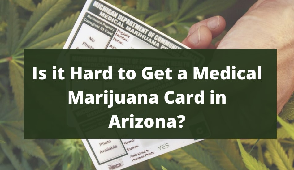 Is it Hard to Get a Medical Marijuana Card in Arizona